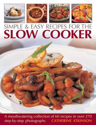 Simple & Easy Recipes for the Slow Cooker: A Mouthwatering Collection of 60 Recipes