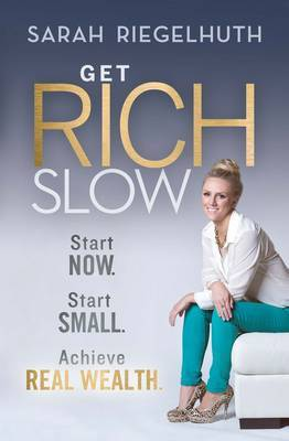 Get Rich Slow: The Real Way to Build Wealth