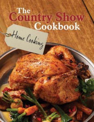 The Country Show Cookbook: Home Cooking