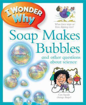 I Wonder Why Soap Makes Bubbles and Other Questions About Science