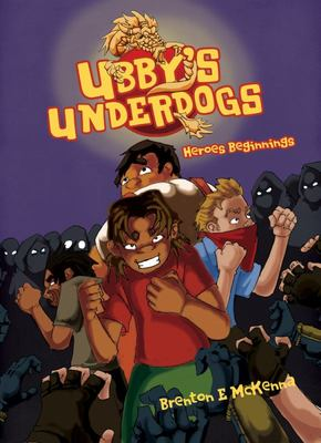 Ubby's Underdogs: Heroes Beginning (Ubby's Underdogs #2)