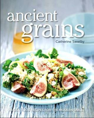 Ancient Grains Wholefood Recipes