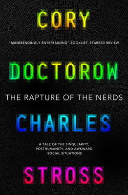 The Rapture of the Nerds: A Tale of Singularity, Posthumanity, and Awkward Social Situations