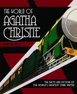 The World of Agatha Christie: The Facts and Fiction of the World's Greatest Crime Writer