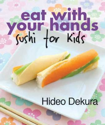 Eat with Your Hands: Sushi for Kids