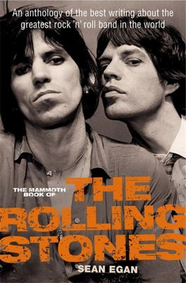 The Mammoth Book of The Rolling Stones: An Anthology of the Best Writing About the Greatest Rock 'n' Roll Band in the World