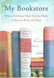 My Bookstore: Writers Celebrate Their Favorite Place to Browse, Read, and Shop