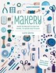 Makery: Over 30 Projects for the Home, to Wear and to Give