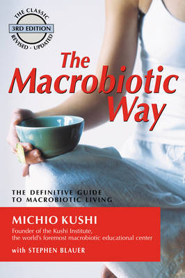The Macrobiotic Way : The complete macrobiotic lifestyle book (3rd edition 2004)