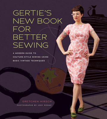 Gertie's New Book for Better Sewing Modern Guide to Couture-style Sewing Using Basic Vintage Techniques