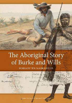 The Aboriginal Story of Burke and Wills: Forgotten Narratives