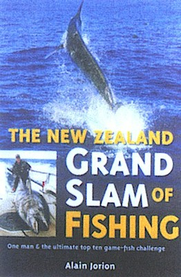The New Zealand Grand Slam of Fishing: One Man & the Ultimate Top Ten Game-fish Challenge