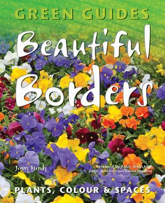 Beautiful Borders: Planning, Plants, & Colour (Green Guides)
