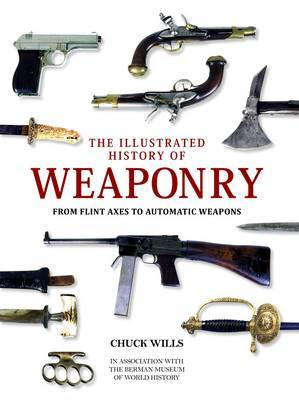 The Illustrated History of Weaponry from Flint Axes to Automatic Weapons