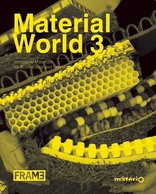 MATERIAL WORLD 3 INNOVATIVE MATERIALS FOR ARCHITECTURE & DESIGN
