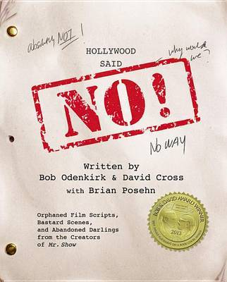 Hollywood Said No! Orphaned Film Scripts, Bastard Scenes, and Abandoned Darlings from the Creators of Mr. Show