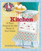 Gooseberry Patch Stitching for the Kitchen: 30 Easy Projects for the Heart of Your Home