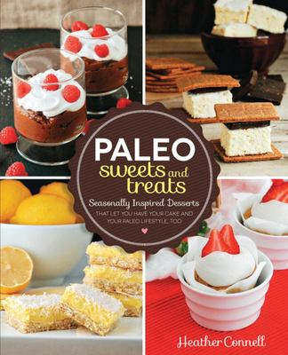 Paleo Sweets and Treats: Seasonally-inspired Desserts That Let You Have Your Cake and Your Paleo Lifestyle, Too