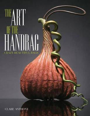 Art of the Handbag: Crazy Beautiful Bags