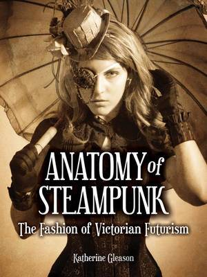The Anatomy of Steampunk: The Fashion of Victorian Futurism