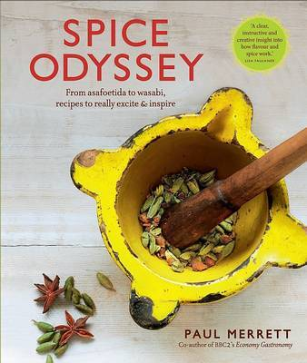 The Spice Odyssey: From Asafoetida to Wasabi, Spicy Recipes to Really Excite and Inspire