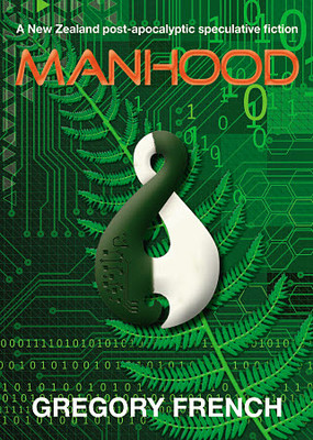 Manhood: a New Zealand post-apocalyptic speculative fiction
