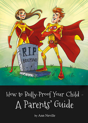 How to Bully-Proof Your Child: A Parents Guide