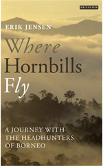 Where Hornbills Fly: A Journey with the Headhunters of Borneo