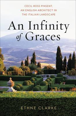An Infinity of Graces: Cecil Ross Pinsent, an English Architect in the Italian Landscape