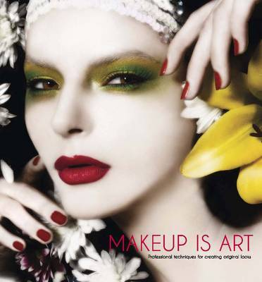 Makeup is Art - Professional Techniques for Creating Original Looks