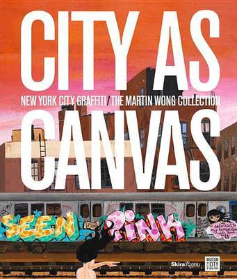 City as Canvas - New York City Graffiti from the Martin Wong Collection