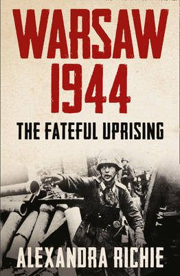 Warsaw 1944: The Fateful Uprising
