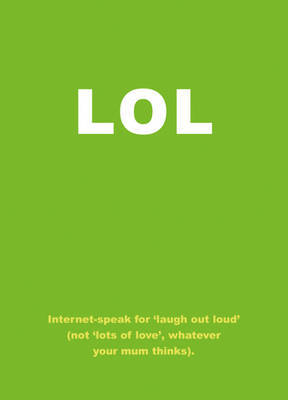 Lol: Internet-speak for 'laugh Out Loud' (not 'lots of Love', Whatever Your Mum Thinks)