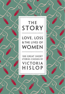 Story: Love, Loss & The Lives of Women: 100 Great Short Stories
