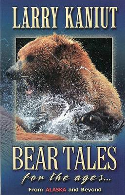 Bear Tales for the Ages...: From Alaska and Beyond