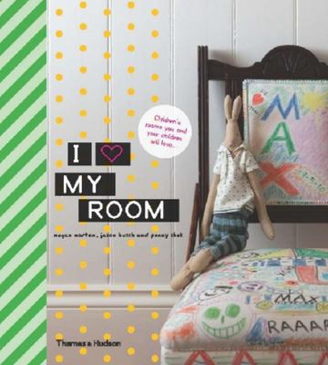I Love My Room: Children's Rooms You and Your Children Will Love