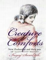 Creature Comforts: New Zealanders & Their Pets - An Illustrated History