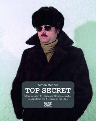 Simon Menner Top Secret - Pictures from the Archives of the East German STASI