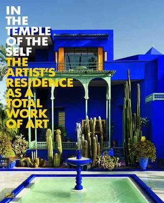 In the Temple of the Self - The Artist's Residence as a Total Work of Art