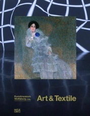 Art & Textile - Fabric as Material and Idea in Modern Art from Klimt to the Present