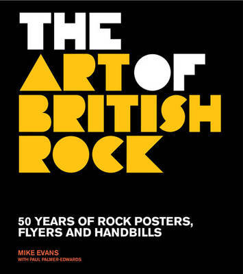 The Art of British Rock - 50 Years of Rock Posters, Flyers and Handbills