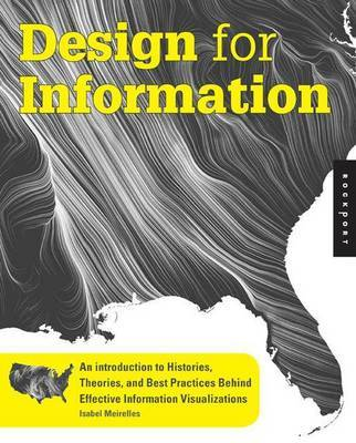 Design for Information - An Introduction to the Histories, Theories, and Best Practices Behind Effective Information Visualizations