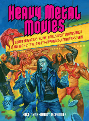 Heavy Metal Movies - From Anvil to Zardoz, the 666 Most Headbanging Movies of All Time