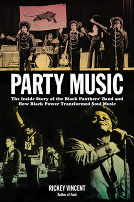 Party Music - The Inside Story of the Black Panthers Band and How Black Power Transformed Soul Music