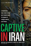 Captive in Iran (Hardback) A Remarkable True Story of Hope and Triumph Amid the Horror of Tehran's Brutal Evin Prison