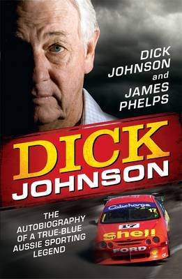 Dick Johnson: The Autobiography of a True-blue Aussie Sporting Legend