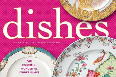 Dishes: A Celebration of the Colourful, Wonderful Dinner Plate