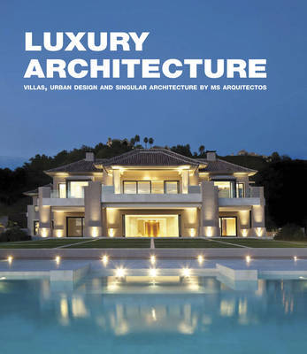 Luxury Architecture: Villas, Urban Design and Singular Architecture