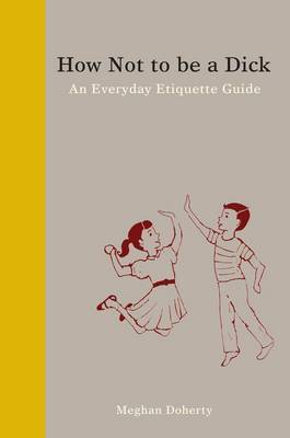 How Not to be a Dick - An Everyday Etiquette Guide