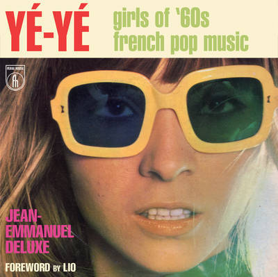 Ye Ye ! The Girls of 60s & 70s French Pop Music